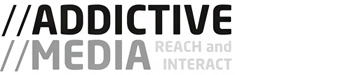 Addictive Media - Reach and Interact.